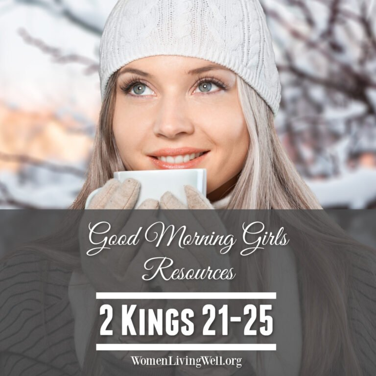 Good Morning Girls Resources {2 Kings 21-25}