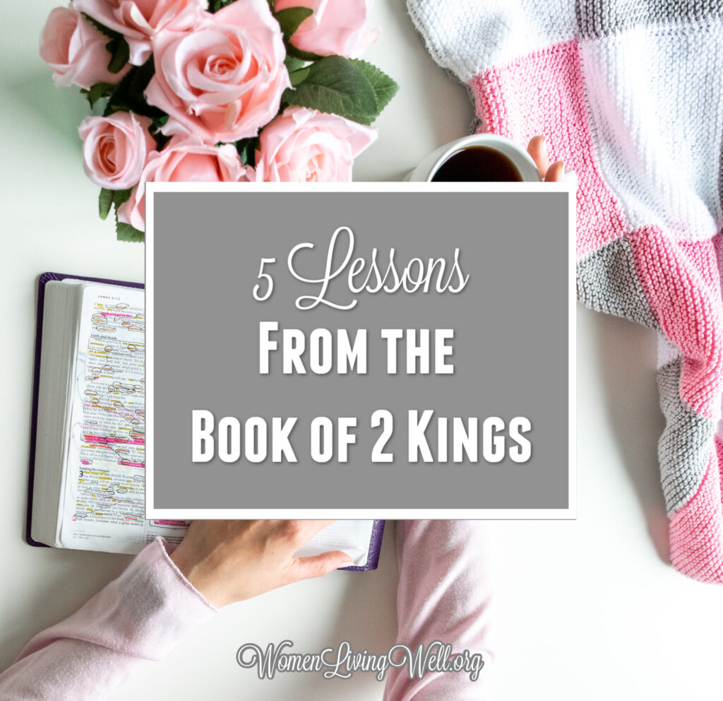 There are five lessons we can learn from the book of 2 Kings that serve as an encouragement, warning, and example for how we live as God's people. #Biblestudy #2Kings #WomensBibleStudy #GoodMorningGirls