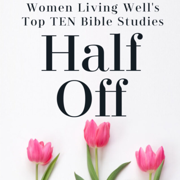 Women Living Well's Top 10 Bible Studies Half Off