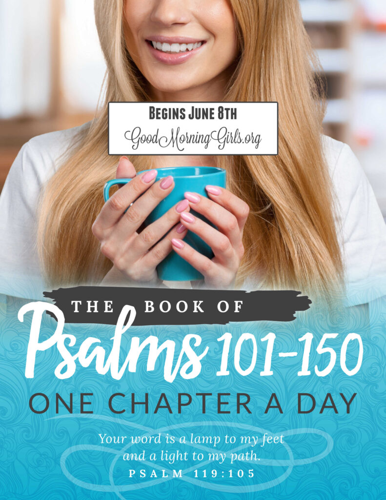 Join Good Morning Girls as we read through the Bible cover to cover one chapter a day. Here are the resources you need to study the Book of Psalms 101-150. #Biblestudy #Psalms #WomensBibleStudy #GoodMorningGirls