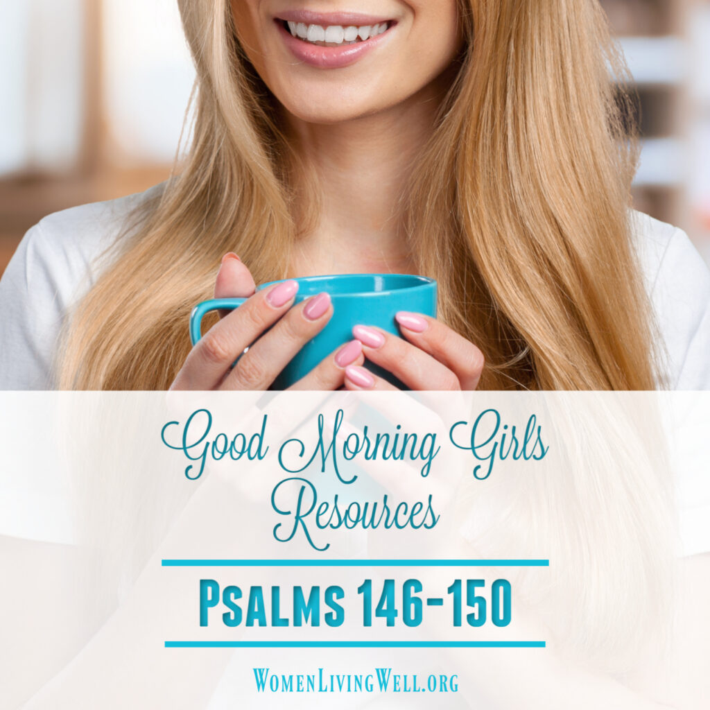Join Good Morning Girls as we read through the Bible cover to cover one chapter a day. Here are the resources you need to study Psalms 146-150. #Biblestudy #Psalms #WomensBibleStudy #GoodMorningGirls