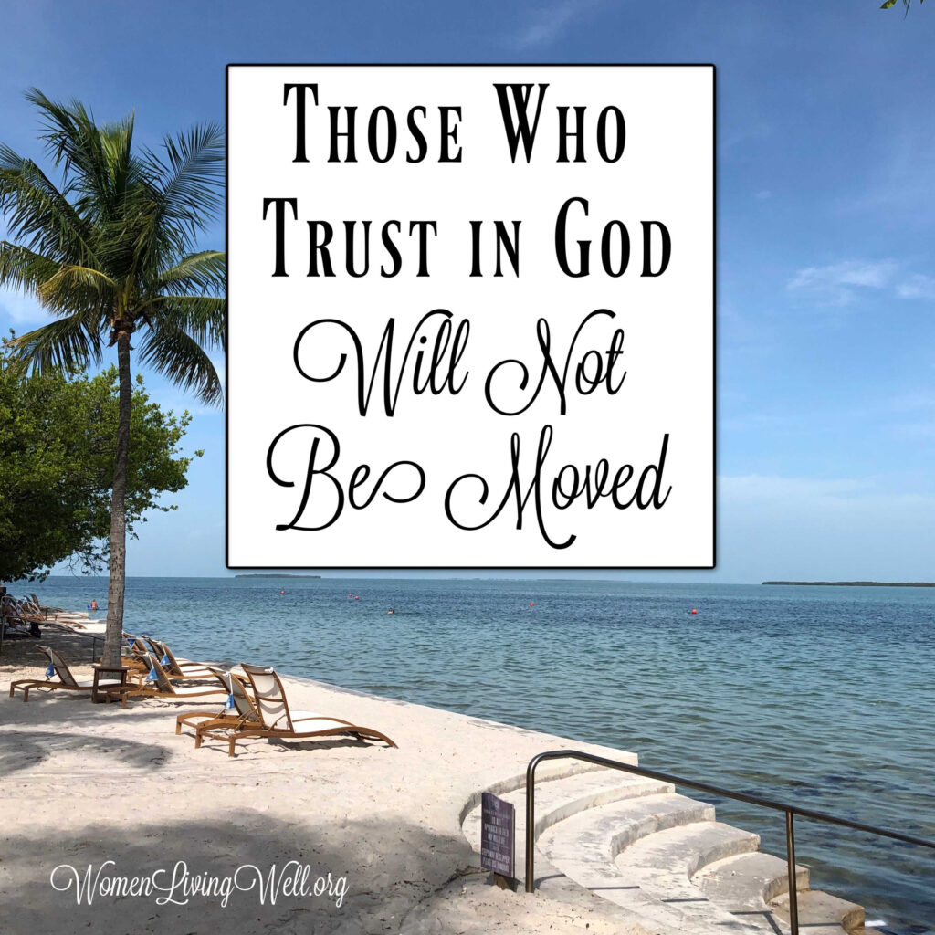 Trusting God doesn't mean you will not have trouble in your life; but the Bible does promise that those who trust in God will not be shaken.  #Biblestudy #Psalms #WomensBibleStudy #GoodMorningGirls