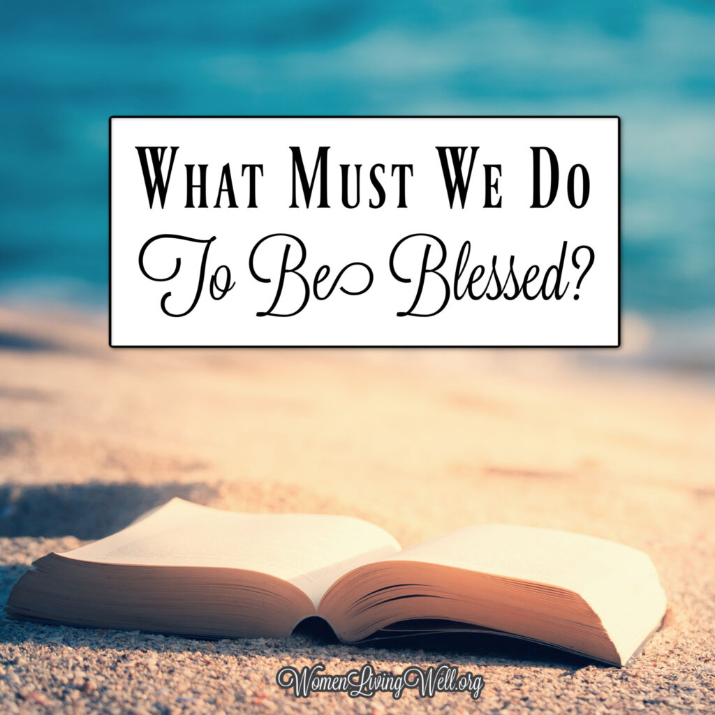 We talk a lot about blessing and being blessed; but what must we do to be blessed and enjoy the favor of God in our lives? Psalm 119 tells us how. #Biblestudy #Psalms #WomensBibleStudy #GoodMorningGirls