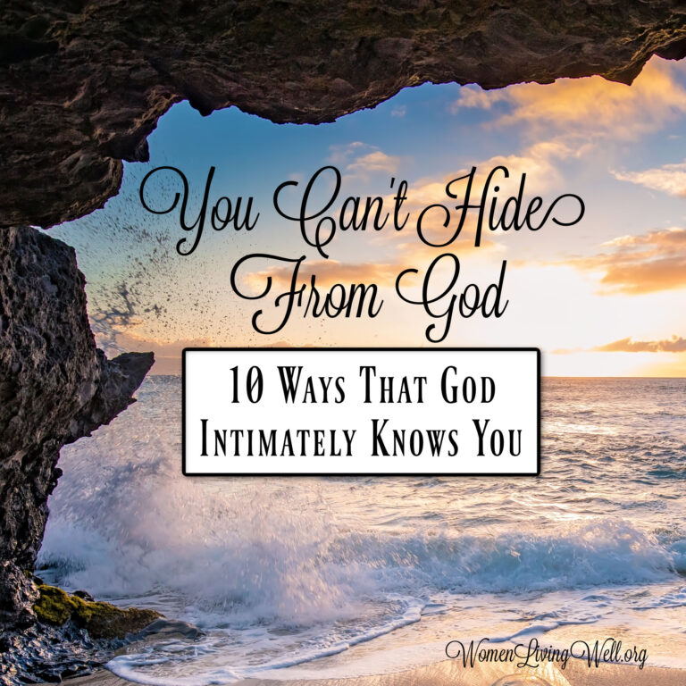 You Can't Hide From God {10 Ways God Intimately Knows You}