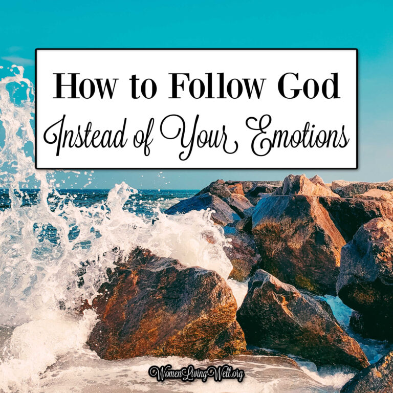 How to Follow God Instead of Your Emotions