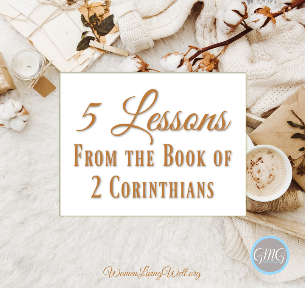 There are 5 lessons from the book of 2 Corinthians that teach us how to walk with Christ and live with an eternal perspective. #Biblestudy #2Corinthians #WomensBibleStudy #GoodMorningGirls