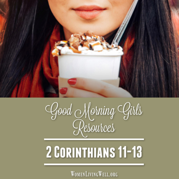Good Morning Girls Resources {2 Corinthians 11-13}