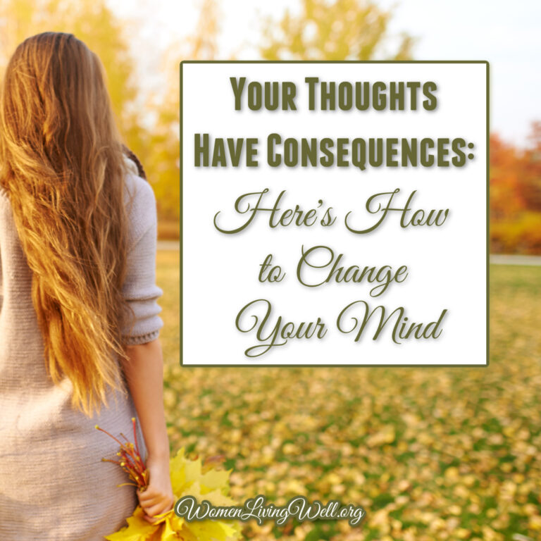 Your Thoughts Have Consequences: Here's How to Change Your Mind