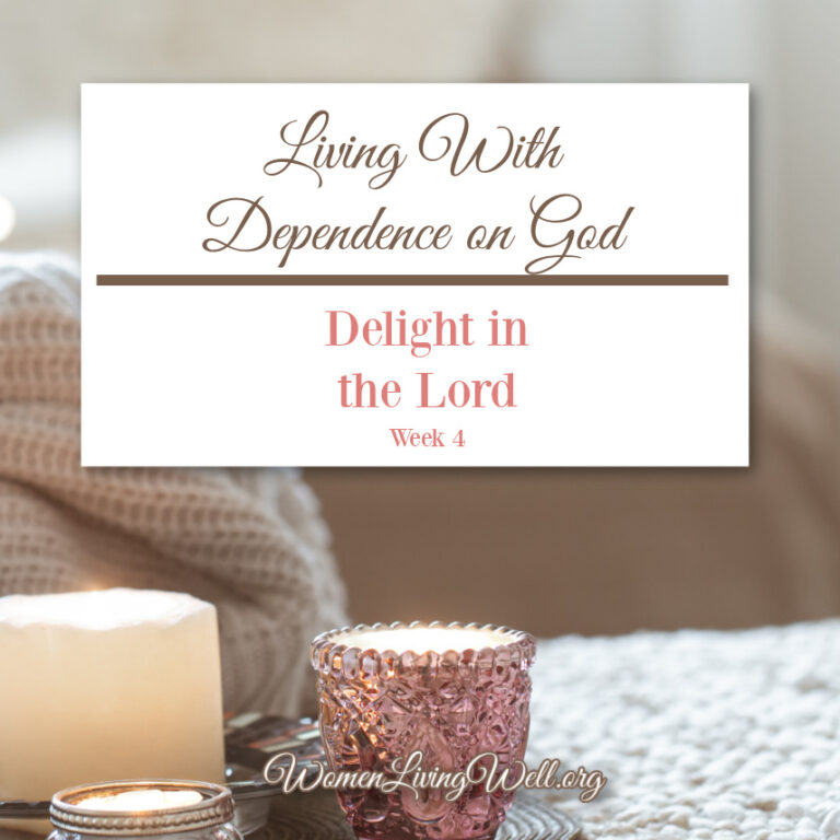 Living With Dependence on God {Delight in the Lord: Week 4}