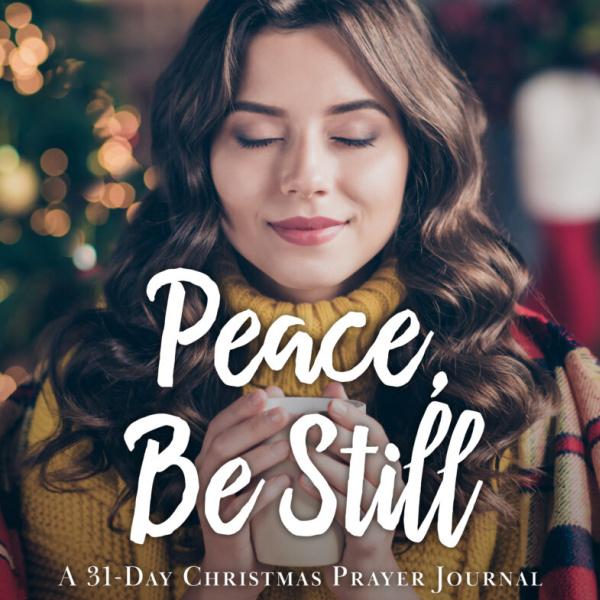 Peace, Be Still: A 31-Day Christmas Prayer Journal