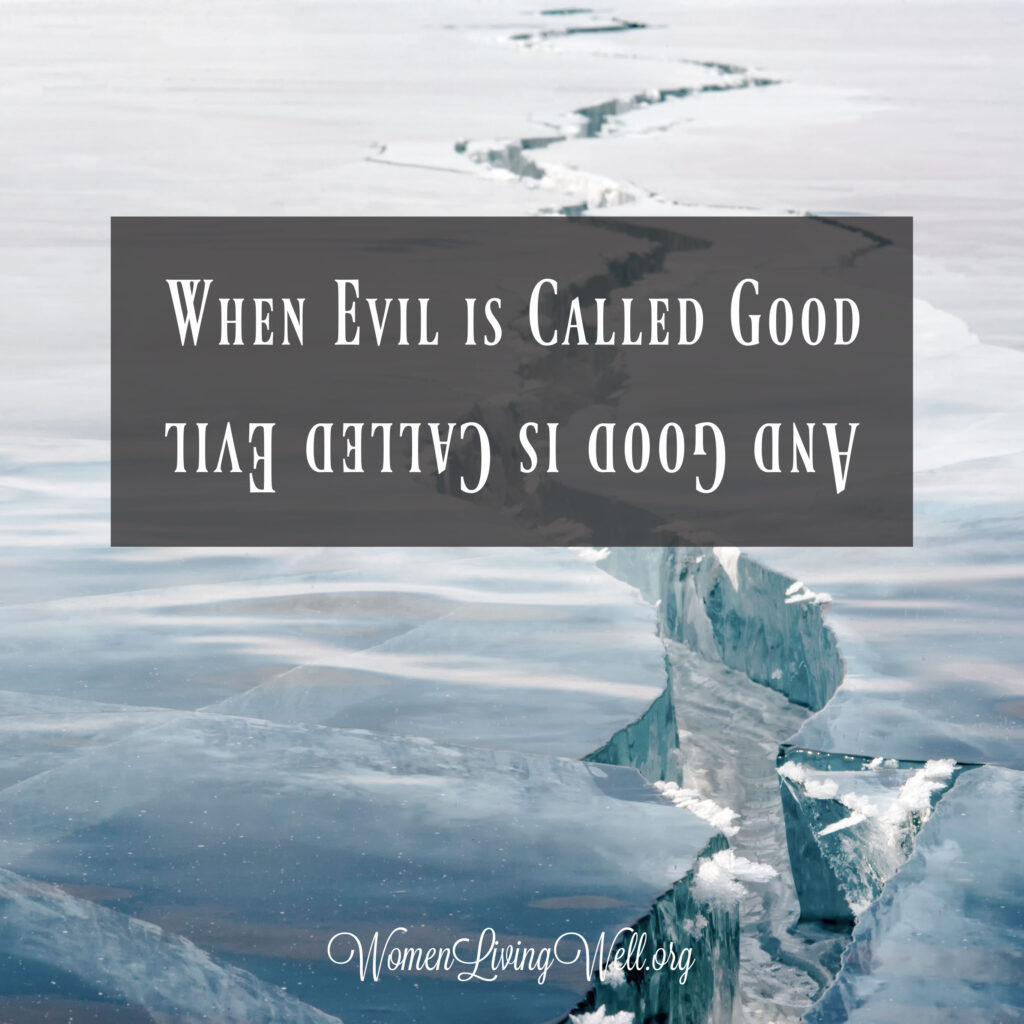 How should Christians respond in a culture where evil is called good and good is called evil? Here is what the Bible says. #Biblestudy #Isaiah #WomensBibleStudy #GoodMorningGirls