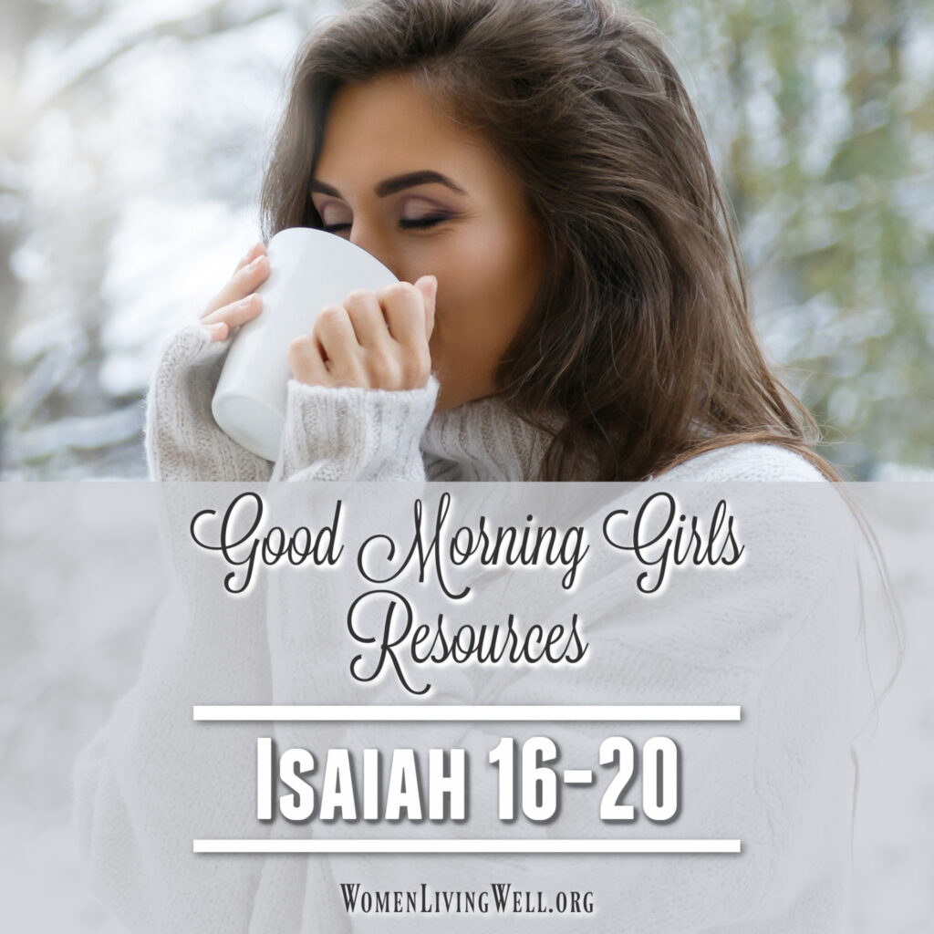 Here are all the Bible Study Resources you need to study Isaiah 16-20. This includes a reflection question, verses of the day and more. #Biblestudy #Isaiah #WomensBibleStudy #GoodMorningGirls