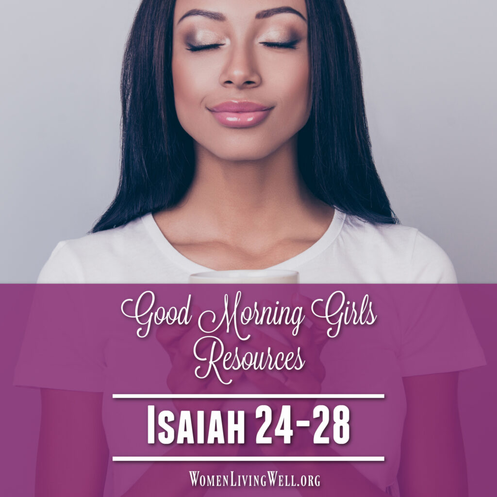Join Good Morning Girls as we read through the Bible one chapter a day. Here are the resources you need to study the Book of Isaiah 24-28. #Biblestudy #Isaiah #WomensBibleStudy #GoodMorningGirls