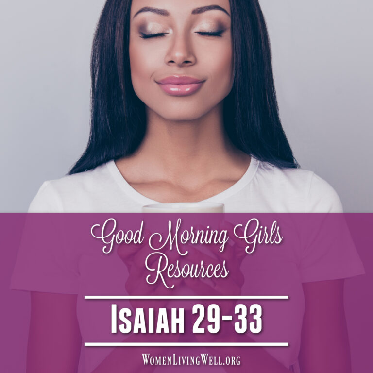Good Morning Girls Resources {Isaiah 29-33}