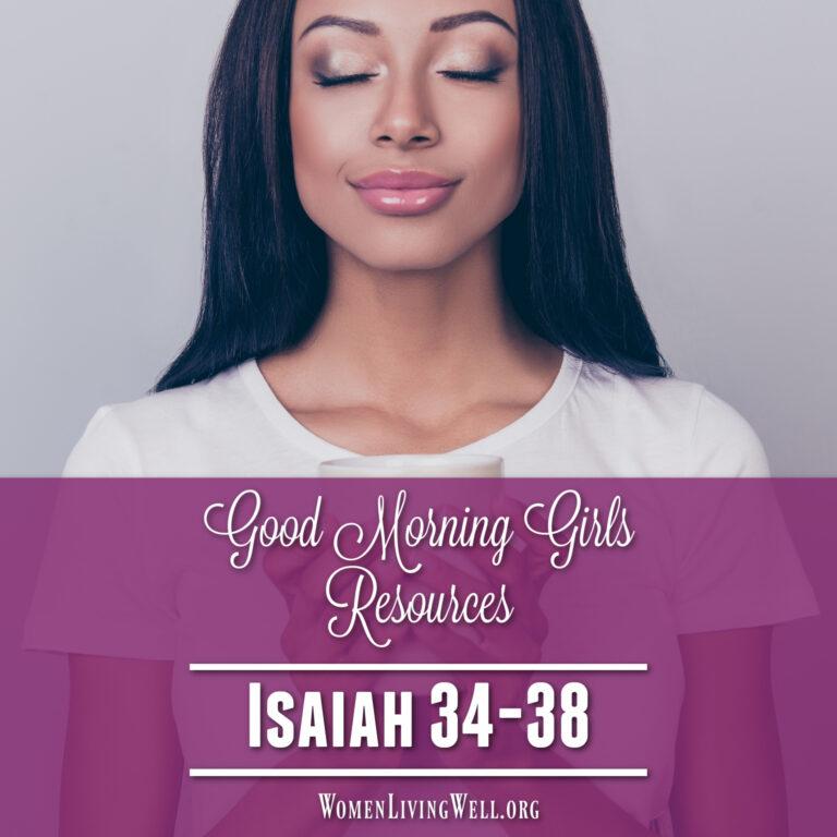 Good Morning Girls Resources {Isaiah 34-38}