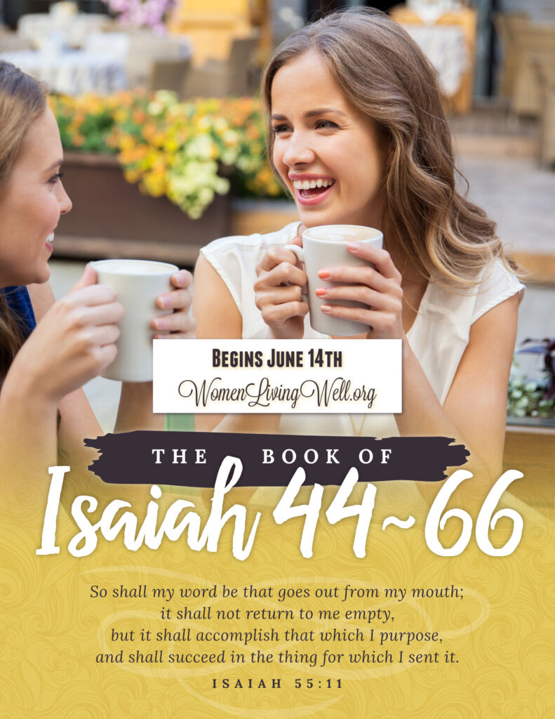 Join Good Morning Girls as we read through the Bible cover to cover one chapter a day. Here are the resources you need to study the Book of Isaiah 44-66. #Biblestudy #Isaiah #WomensBibleStudy #GoodMorningGirls