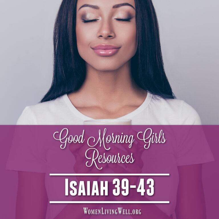Good Morning Girls Resources {Isaiah 39-43}
