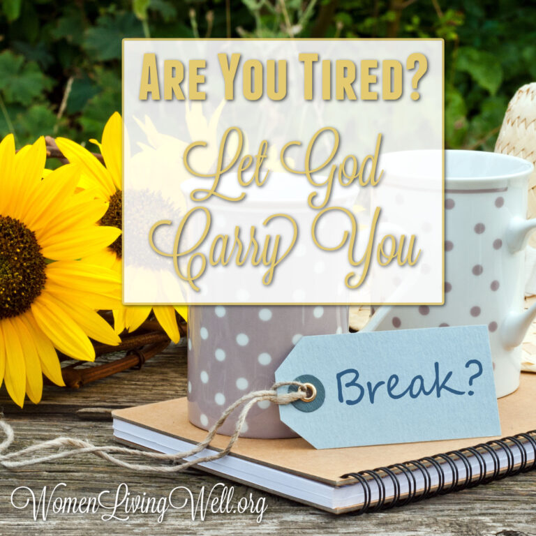 Are You Tired? Let God Carry You