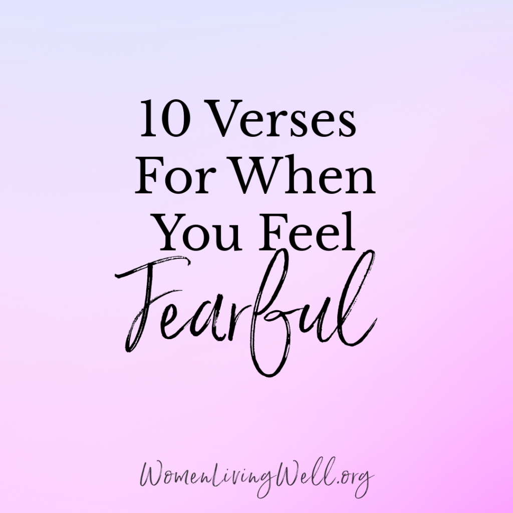 If you struggle with fear and anxiety, here are 10 verses from the Bible for when you feel fearful and are looking for peace.  #Biblestudy #fear #WomensBibleStudy #GoodMorningGirls