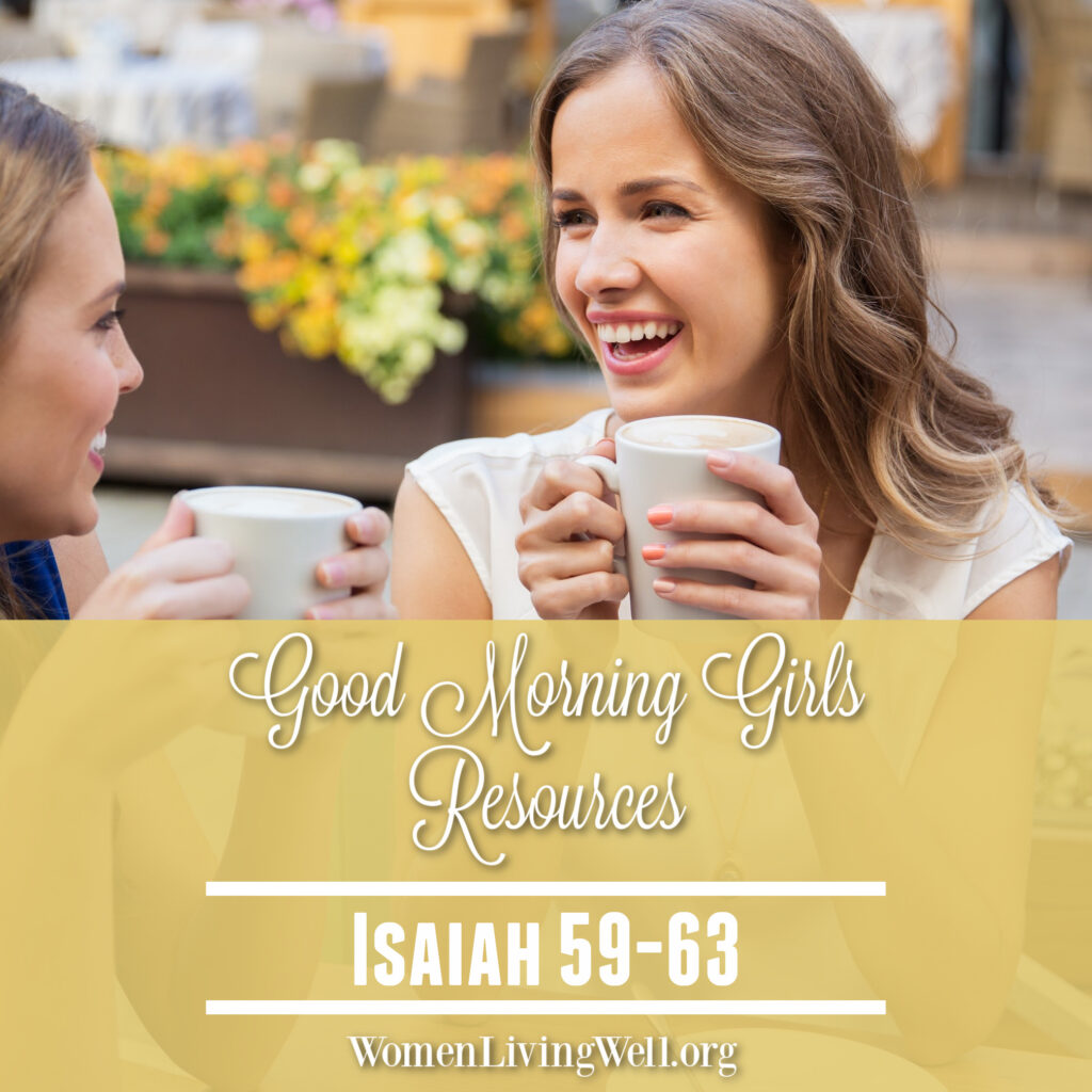 Join Good Morning Girls as we read through the Bible one chapter a day. Here are the resources you need to study Isaiah 59-63. #Biblestudy #Isaiah #WomensBibleStudy #GoodMorningGirls