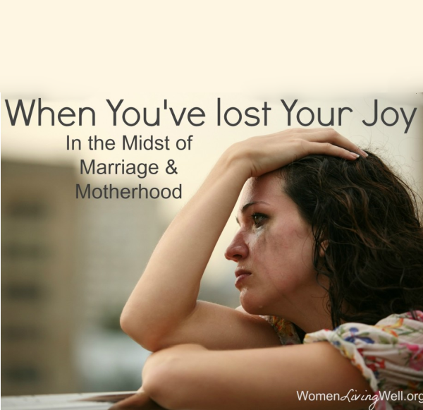 When You've Lost Your Joy In the Midst of Marriage & Motherhood