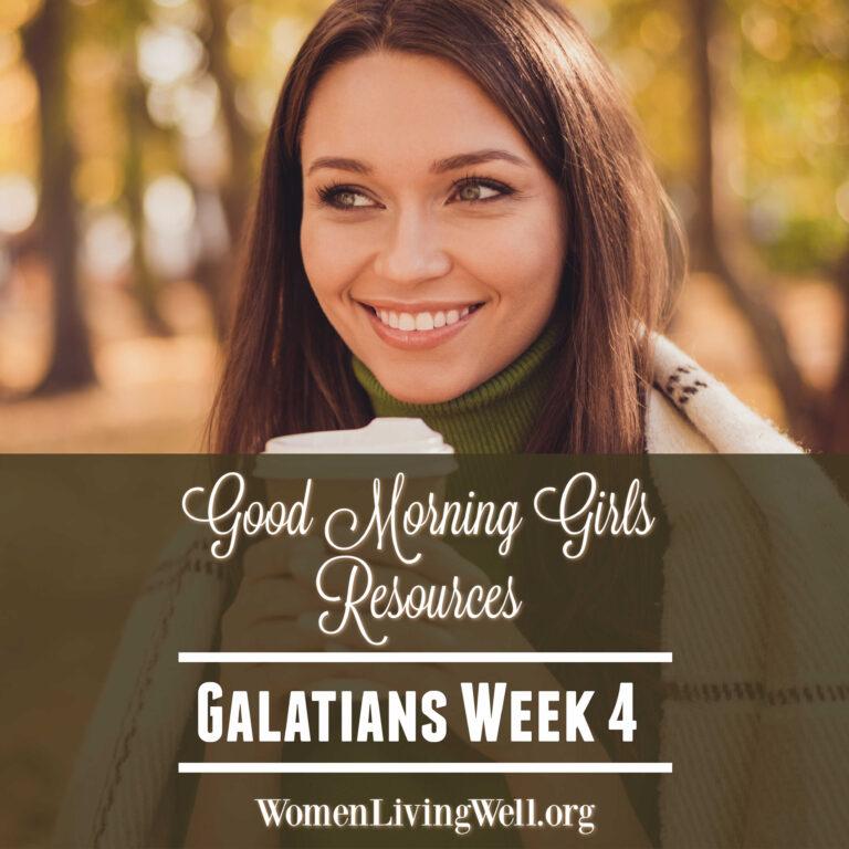 Good Morning Girls Resources {Galatians Week 4}
